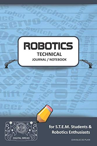 ROBOTICS TECHNICAL JOURNAL NOTEBOOK – for STEM Students & Robotics Enthusiasts: Build Ideas, Code Plans, Parts List, Troubleshooting Notes, Competition Results, Meeting Minutes, JEAN BLUE DO PLAIN1