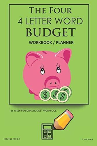 The Four, 4 Letter Word, BUDGET Workbook Planner: A 26 Week Personal Budget, Based on Percentages a Very Powerful and Simple Budget Planner FLWBDG308
