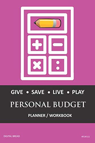 GIVE SAVE LIVE PLAY PERSONAL BUDGET Planner Workbook: A 26 Week Personal Budget, Based on Percentages a Very Powerful and Simple Budget Planner 4FLW111