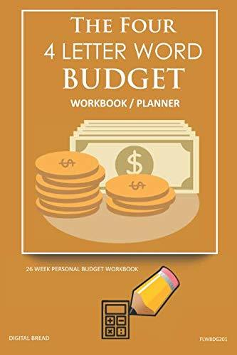 The Four, 4 Letter Word, BUDGET Workbook Planner: A 26 Week Personal Budget, Based on Percentages a Very Powerful and Simple Budget Planner FLWBDG201