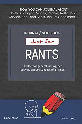 Just for Rants JOURNAL NOTEBOOK: Perfect for General Ranting, Pet Peeves, Disgusts & Rages of All Kinds. JOURNAL ABOUT Politics, Religion, Money, Work, The Boss, and more… DARK BLUE SIMPLE