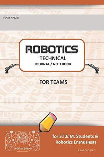 ROBOTICS TECHNICAL JOURNAL NOTEBOOK FOR TEAMS – for STEM Students & Robotics Enthusiasts: Build Ideas, Code Plans, Parts List, Troubleshooting Notes, Competition Results, BURNT ORG PLAIN