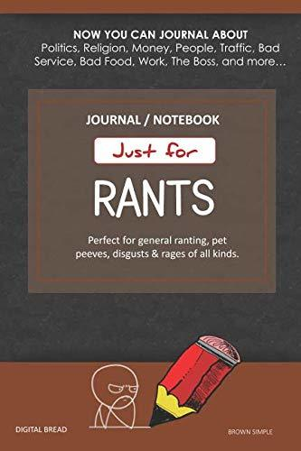 Just for Rants JOURNAL NOTEBOOK: Perfect for General Ranting, Pet Peeves, Disgusts & Rages of All Kinds. JOURNAL ABOUT Politics, Religion, Money, Work, The Boss, and more… BROWN SIMPLE