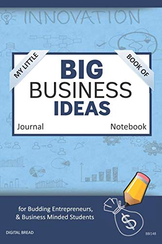 My Little Book of BIG BUSINESS IDEAS Journal Notebook: for Budding Entrepreneurs, Business Minded Students, Homeschoolers, and Innovators. BBI148