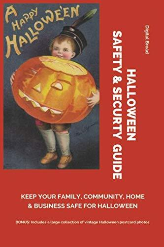 HALLOWEEN SAFETY & SECURTY GUIDE Keep Your Family, Community, Home and Business Safe for Halloween: Illustrated with vintage Halloween postcard photos from before 1923