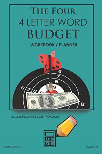The Four, 4 Letter Word, BUDGET Workbook Planner: A 26 Week Personal Budget, Based on Percentages a Very Powerful and Simple Budget Planner FLWBDG120