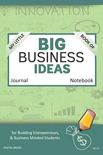 My Little Book of BIG BUSINESS IDEAS Journal Notebook: for Budding Entrepreneurs, Business Minded Students, Homeschoolers, and Innovators. BBI140