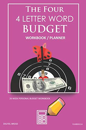 The Four, 4 Letter Word, BUDGET Workbook Planner: A 26 Week Personal Budget, Based on Percentages a Very Powerful and Simple Budget Planner FLWBDG114