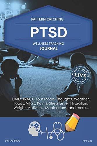 PTSD Wellness Tracking Journal: Post-Traumatic Stress Disorder DAILY TRACK Your Mood, Thoughts, Weather, Foods, Vitals, Pain & Stress Level, Activities, Medications, PTSD5104