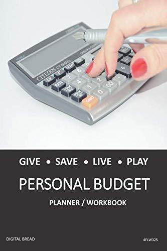 GIVE SAVE LIVE PLAY PERSONAL BUDGET Planner Workbook: A 26 Week Personal Budget, Based on Percentages a Very Powerful and Simple Budget Planner 4FLW325