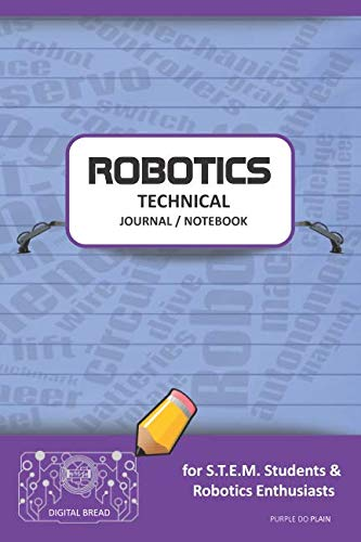 ROBOTICS TECHNICAL JOURNAL NOTEBOOK – for STEM Students & Robotics Enthusiasts: Build Ideas, Code Plans, Parts List, Troubleshooting Notes, Competition Results, Meeting Minutes, PURPLE DO PLAIN1