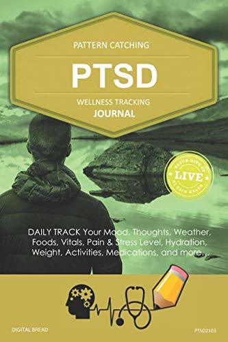 PTSD Wellness Tracking Journal: Post-Traumatic Stress Disorder DAILY TRACK Your Mood, Thoughts, Weather, Foods, Vitals, Pain & Stress Level, Activities, Medications, PTSD2103