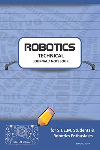 ROBOTICS TECHNICAL JOURNAL NOTEBOOK – for STEM Students & Robotics Enthusiasts: Build Ideas, Code Plans, Parts List, Troubleshooting Notes, Competition Results, Meeting Minutes, BLUE DO PLAING