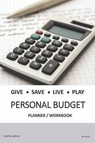 GIVE SAVE LIVE PLAY PERSONAL BUDGET Planner Workbook: A 26 Week Personal Budget, Based on Percentages a Very Powerful and Simple Budget Planner 4FLW420