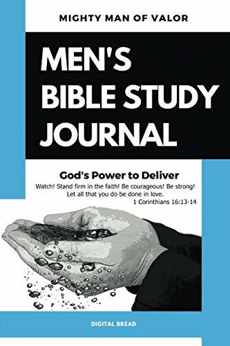 Mighty Man of Valor – MEN'S BIBLE STUDY JOURNAL: God's Power to Deliver – Watch! Stand firm in the faith! Be courageous! Be strong! Let all that you do be done in love. 1 Cor. 16:13-14