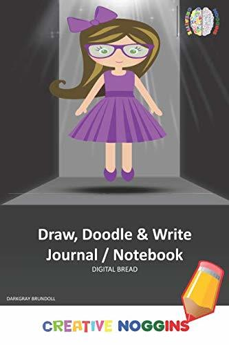 Draw, Doodle and Write Notebook Journal: CREATIVE NOGGINS Drawing & Writing Notebook for Kids and Teens to Exercise Their Noggin, Unleash the Imagination, Record Daily Events, DARKGRAY BRUNDOLL