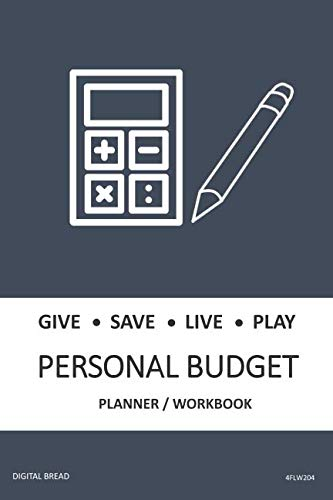 GIVE SAVE LIVE PLAY PERSONAL BUDGET Planner Workbook: A 26 Week Personal Budget, Based on Percentages a Very Powerful and Simple Budget Planner 4FLW204