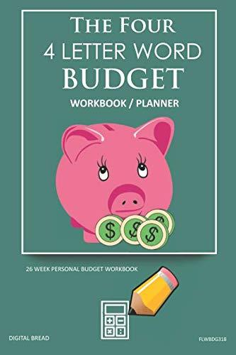 The Four, 4 Letter Word, BUDGET Workbook Planner: A 26 Week Personal Budget, Based on Percentages a Very Powerful and Simple Budget Planner FLWBDG318
