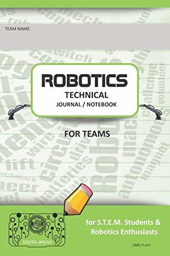 ROBOTICS TECHNICAL JOURNAL NOTEBOOK FOR TEAMS – for STEM Students & Robotics Enthusiasts: Build Ideas, Code Plans, Parts List, Troubleshooting Notes, Competition Results, LIME PLAIN