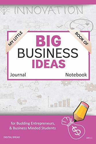 My Little Book of BIG BUSINESS IDEAS Journal Notebook: for Budding Entrepreneurs, Business Minded Students, Homeschoolers, and Innovators. BBI111