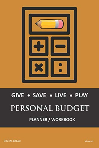 GIVE SAVE LIVE PLAY PERSONAL BUDGET Planner Workbook: A 26 Week Personal Budget, Based on Percentages a Very Powerful and Simple Budget Planner 4FLW101