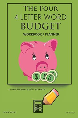 The Four, 4 Letter Word, BUDGET Workbook Planner: A 26 Week Personal Budget, Based on Percentages a Very Powerful and Simple Budget Planner FLWBDG306