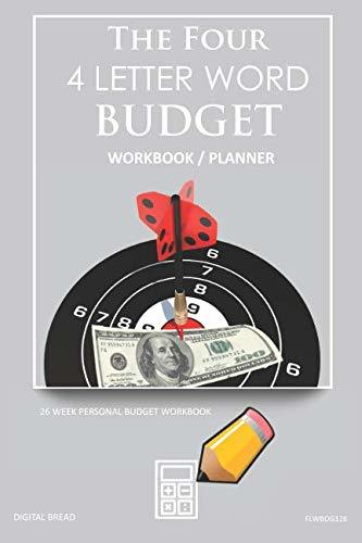 The Four, 4 Letter Word, BUDGET Workbook Planner: A 26 Week Personal Budget, Based on Percentages a Very Powerful and Simple Budget Planner FLWBDG126