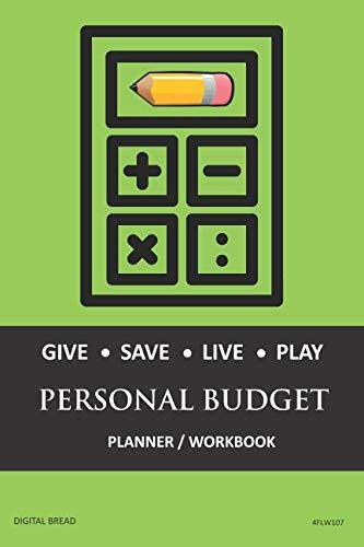 GIVE SAVE LIVE PLAY PERSONAL BUDGET Planner Workbook: A 26 Week Personal Budget, Based on Percentages a Very Powerful and Simple Budget Planner 4FLW107