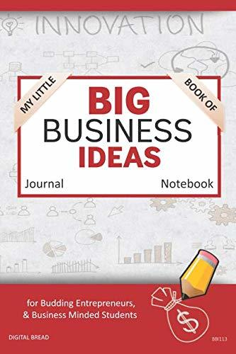 My Little Book of BIG BUSINESS IDEAS Journal Notebook: for Budding Entrepreneurs, Business Minded Students, Homeschoolers, and Innovators. BBI113