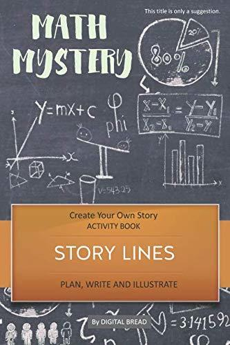 STORY LINES – Math Mystery – Create Your Own Story ACTIVITY BOOK: Plan, Write & Illustrate Your Own Story Ideas and Illustrate Them With 6 Story Boards, Scenes, Prop & Character Development