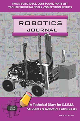 ROBOTICS JOURNAL – A Technical Diary for STEM Students & Robotics Enthusiasts: build ideas, code plans, parts list, troubleshooting notes, competition results, meeting minutes, PURPLE CIRCUIT