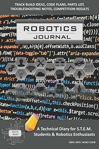 ROBOTICS JOURNAL – A Technical Diary for STEM Students & Robotics Enthusiasts: Build Ideas, Code Plans, Parts List, Troubleshooting Notes, Competition Results, Meeting Minutes, DARK GRAY HONEYCOMB
