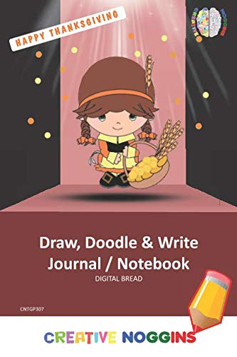 HAPPY THANKSGIVING Draw, Doodle and Write Notebook Journal: CREATIVE NOGGINS for Kids and Teens to Exercise Their Noggin, Unleash the Imagination, Record Daily Events, CNTGP307