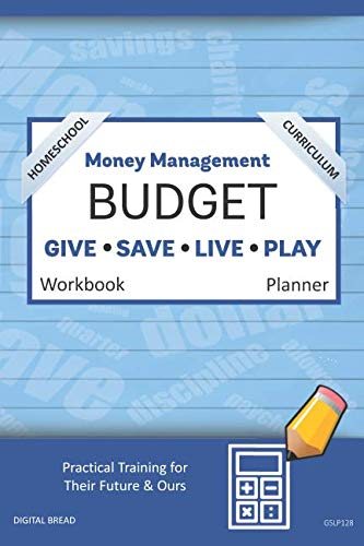 Money Management Homeschool Curriculum BUDGET Workbook Planner: A 26 Week Budget Workbook, Based on Percentages a Very Powerful and Simple Budget Planner for Practical Training GSLP128