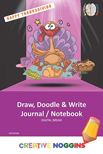 HAPPY THANKSGIVING Draw, Doodle and Write Notebook Journal: CREATIVE NOGGINS for Kids and Teens to Exercise Their Noggin, Unleash the Imagination, Record Daily Events, CNTGP205