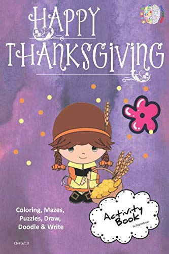 Happy Thanksgiving ACTIVITY BOOK Coloring, Mazes, Puzzles, Draw, Doodle and Write: CREATIVE NOGGINS for Kids Thanksgiving Holiday Coloring Book with Cartoon Pictures CNTG210