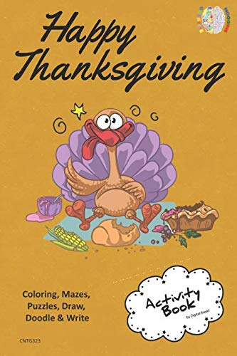 Happy Thanksgiving ACTIVITY BOOK Coloring, Mazes, Puzzles, Draw, Doodle and Write: CREATIVE NOGGINS for Kids Thanksgiving Holiday Coloring Book with Cartoon Pictures CNTG323